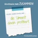 Es ist ein Bild zu sehen auf dem steht: Kirchheim hält zusammen, Ich/wir halten durch, weil die Umwelt davon profitiert.