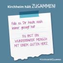Es ist ein Bild zu sehen auf dem steht: Kirchheim hält zusammen, Ich/wir halten durch, weil du ein wunderbarer Mensch bist.