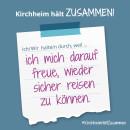 Es ist ein Bild zu sehen auf dem steht: Kirchheim hält zusammen, Ich/wir halten durch, weil ich mich darauf freue, wieder sicher reisen zu können.