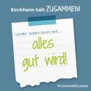Es ist ein Bild zu sehen auf dem steht: Kirchheim hält zusammen, Ich/wir halten durch, weil alles gut wird!