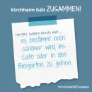Es ist ein Bild zu sehen auf dem steht: Kirchheim hält zusammen, Ich/wir halten durch, weil es bestimmt noch schöner wird, ins Café oder in den Biergarten zu gehen.
